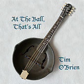 At The Ball, That's All by Tim O'Brien