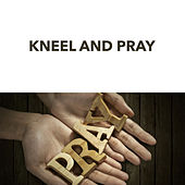 Kneel and Pray by Various Artists