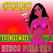 Cheerleader (Extended Mixes) by Disco Pirates