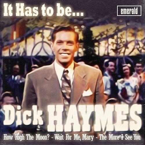 It Has to Be Dick Haymes by Dick Haymes