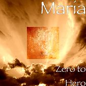 Zero to Hero by Maria