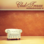 Club Traxx - Progressive House 16 by Various Artists