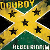 Rebel Riddim by Dogboy