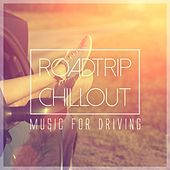 Roadtrip Chillout - Music for Driving by Various Artists