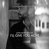 I'll Give You More by John Mark Nelson