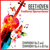 Beethoven: Symphony No. 2 in D Major and Symphony No. 4 in B-Flat Major by Frankfurter Opernorchester