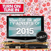 Turn on, Tune In - Sounds of the Best Tv Adverts of 2015 Vol. 2 by Various Artists