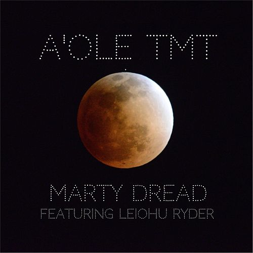 A'ole TMT (feat. Leiohu Ryder) by Marty Dread