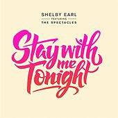 Stay With Me Tonight (feat. The Spectacles) by Shelby Earl