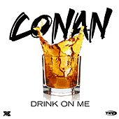 Drink On Me - Single by Conan
