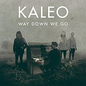 Way Down We Go by Kaleo
