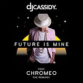 Future Is Mine (The Remixes) by DJ Cassidy