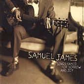 Songs Famed for Sorrow and Joy by Samuel James