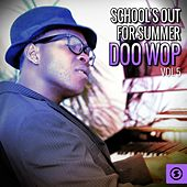 School's out for Summer: Doo Wop, Vol. 5 by Various Artists