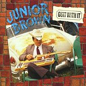 Guit With It by Junior Brown