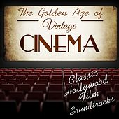 The Golden Age of Vintage Cinema: Classic Hollywood Film Soundtracks by Various Artists