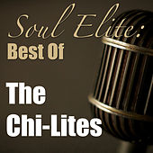 Soul Elite: Best Of The Chi-Lites von The Chi-Lites
