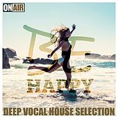 Be Happy! (Deep Vocal House Selection) by Various Artists