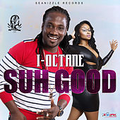 Suh Good - Single by I-Octane