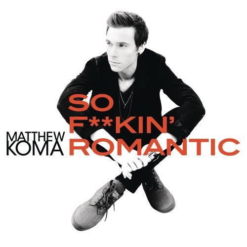 So F**kin' Romantic by Matthew Koma