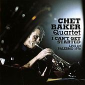 I Can't Get Started - Live in Palermo 1976 by Chet Baker