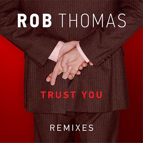 Trust You (Remixes) by Rob Thomas