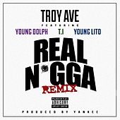 Real N*gga (feat. T.I., Young Dolph & Young Lito) [Remix] - Single by Troy Ave
