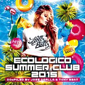 Ecologico Summer Club 2015 (Compiled by Jose Ogalla & Tony Beat) - EP by Various Artists