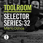 Toolroom Selector Series: 32 Mario Ochoa by Various Artists