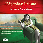 L'aperitivo italiano: Passione napoletana (The Most Popular Neapolitan Songs in a Lounge Style) by Various Artists