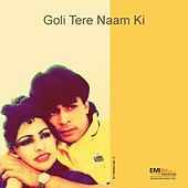 Goli Tere Naam Ki (Original Motion Picture Soundtrack) by Various Artists