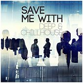 Save Me with Deep & Chillhouse by Various Artists