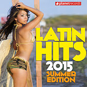 Latin Hits 2015 Summer Edition by Various Artists