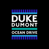 Ocean Drive by Duke Dumont