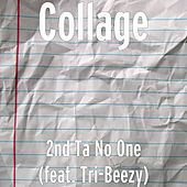 2nd Ta No One (feat. Tri-Beezy) by Collage