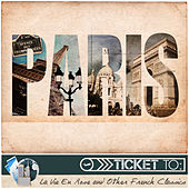 Ticket to Paris: La Vie en Rose and Other French Classics by Various Artists