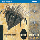 David Matthews: In the Dark Time, Op. 38 & Chaconne, Op. 43 by BBC Symphony Orchestra
