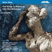 Brian Elias: 5 Songs to Poems by Irina Ratushinskaya & Laments by Various Artists