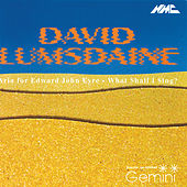 David Lumsdaine: Aria for Edward John Eyre & What Shall I Sing? by Various Artists