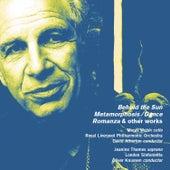 Alexander Goehr: Behold the Sun, Op. 44a, Metamorphosis/Dance, Op. 36, Romanza, Op. 24 & Other Works by Various Artists
