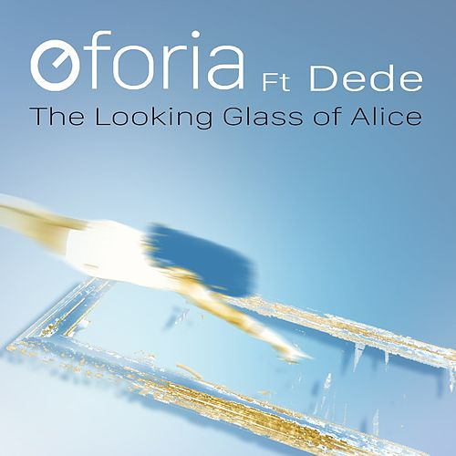 The Looking Glass of Alice (feat. Dede) - Single by Oforia