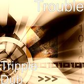 Tripple Dub by Trouble
