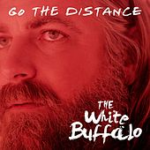 Go The Distance by The White Buffalo
