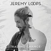 Trading Change by Jeremy Loops