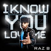 I Know You Love Me by Raz B