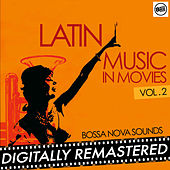 Latin Music in Movies - Vol. 2 (Bossa Nova Sounds) [Digitally Remastered] by Various Artists