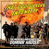 That Propulsive Intensity - The Musical Landscapes of Dominik Hauser, Vol. 4 by Dominik Hauser