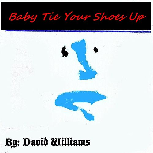 Baby Tie Your Shoes Up by David Williams