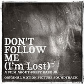 Don't Follow Me (I'm Lost) -- Original Motion Picture Soundtrack by Bobby Bare Jr.