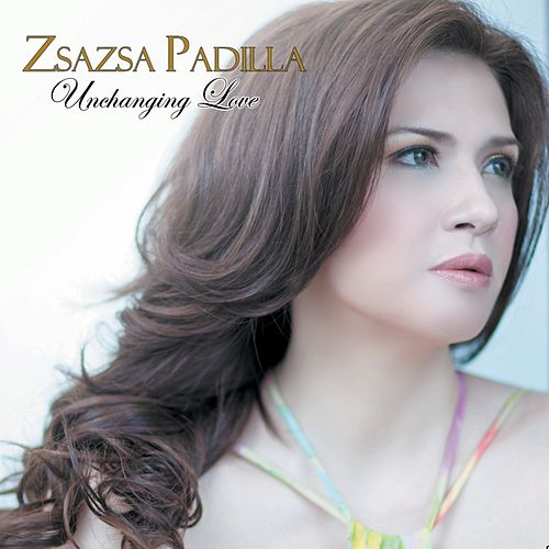 Unchanging Love by Zsa Zsa Padilla